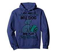 Just Want To Hang With My Dog And Play Softball Shirts Hoodie Navy
