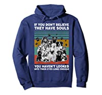 If You Don T Believe They Have Souls Tshirt Dog Lover Gifts T Shirt Hoodie Navy