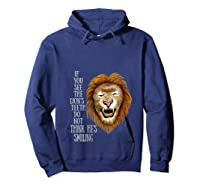 Lion, If You See The Lion's Th Do Not Think He's Smiling Shirts Hoodie Navy