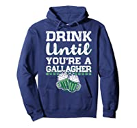 Drink Until You Re A Gallagher Saint Patrick S Day T Shirt Hoodie Navy
