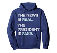 The News Is Real The President Is Fake Anti Trump T Shirt Hoodie Navy