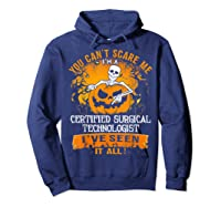 You Can't Scare Me I Am A Certified Surgical Technologist Shirts Hoodie Navy