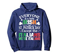 Everyone Is Irish Patrick Day Except Italians Still Italians Shirts Hoodie Navy
