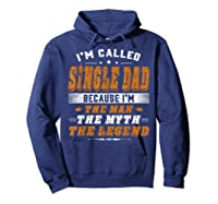 Father S Day Gift Single Dad Because Man Myth Legend Shirt Hoodie Navy