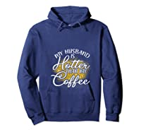 My Husband Is Hotter Than Coffee Love My Soulmate T Shirt Hoodie Navy
