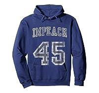 Impeach 45 Trump Shirts Hoodie Navy