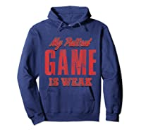 S My Pullout Game Is Weak Father S Day T Shirt Hoodie Navy