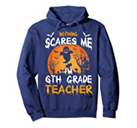 Nothing Scares Me I'm 6th Grade Tea Halloween Gift Shirts Hoodie Navy