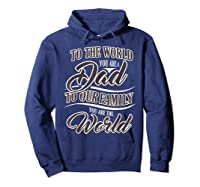 S Dad To Your Family You Are The World Fathers Day T Shirt Hoodie Navy
