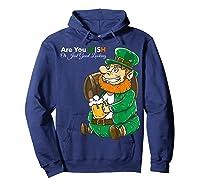Are You Irish Or Just Good Looking St Patrick Beer Lover Tee T-shirt Hoodie Navy
