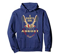 Saints Girl Was Born In Ugust Nola New Orleans Football Shirts Hoodie Navy