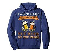 I Work Hard All Week To Put Beer On The Table Funny Beer Tsh Shirts Hoodie Navy