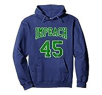 Impeach 45 T Shirt Green Edition Hoodie Navy
