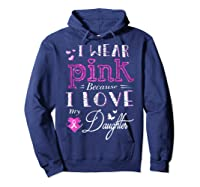 I Wear Pink Because I Love My Daughter Breast Cancer T Shirt Hoodie Navy
