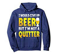 I Would Give Up Beer But I M Not A Quitter T Shirts Hoodie Navy