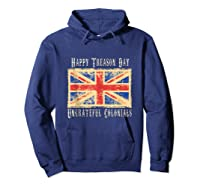 Happy Treason Day Ungrateful Colonials 4th Of July Shirts Hoodie Navy