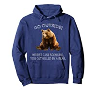 Go Outside Worst Case Scenario You Get Killed By A Bear Shirts Hoodie Navy