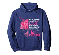 My Husband Promised To Love Me In Sickness Breast Cancer T Shirt Hoodie Navy