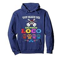 You Make Me Un Poco Loco Shirts Hoodie Navy
