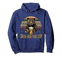 Shuh Duh Fuh Cup Bear Drinking Beer Camping Funny T Shirt Hoodie Navy