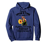 Once Upon A Time I Was Sweet Innocent Then Shit Happened Shirts Hoodie Navy