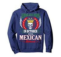 Kings Are Born In October With Mexican Blood Shirts Hoodie Navy
