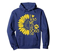 It Was Me I Let The Dogs Out Funny Puppy Lover Gift Shirts Hoodie Navy