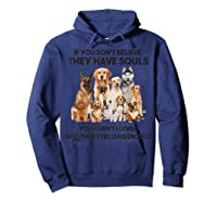 If You Don T Believe They Have Souls Tshirt Dog Lover Gifts Hoodie Navy