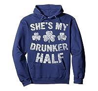 She S My Drunker Half T Shirt Saint Patrick Day Gift Shirt Hoodie Navy