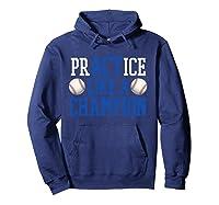 Practice Like A Champion Baseball For Girls Shirts Hoodie Navy