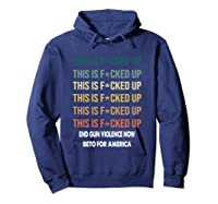 Beto O Rourke This Is Fucked Up Retro Vintage President T Shirt Hoodie Navy