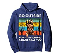 Go Outside Worst Case Scenario A Bear Kills You Vintage Shirts Hoodie Navy