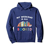My Weekend Is All Booked Funny Reader Book Lover Writer T Shirt Hoodie Navy