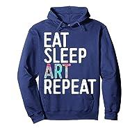 Eat Sleep Art Repeat T Shirt Funny Artist Creative Gift  Hoodie Navy