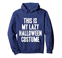 This Is My Lazy Halloween Costume Halloween Gift Shirts Hoodie Navy