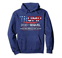 Trump 2020 The Sequel Make Liberals Cry Again Election Gift T Shirt Hoodie Navy