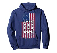 Long May She Wave T Shirt 4th Of July Betsy Ross Usa Flag Hoodie Navy