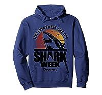 Shark Week Live Every Week Like It's Shark Week Retro T-shirt Hoodie Navy
