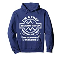 I M A Chef We Don T Stop Cooking Funny Culinary Chefs Gifts T Shirt Hoodie Navy