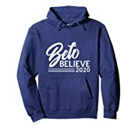 Beto Believe T Shirt 2020 Presidential Election Hoodie Navy