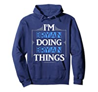 I'm Bryan Doing Bryan Things Funny Forename Gift Shirts Hoodie Navy
