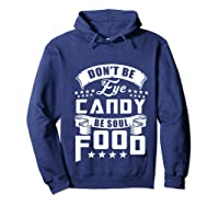 Funny Gift T Shirt Don T Be Eye Candy Be Soul Food Pullover  Hoodie Navy