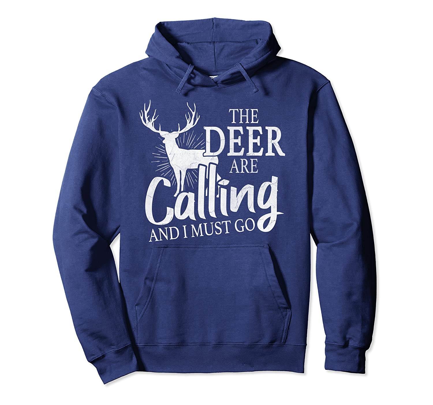 """""""The Deer Are Calling And I Must Go"""" Deer Hunting Lover Gift Pullover Hoodie"""