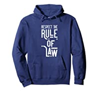 Respect The Rule Of Law Anti Trump, Anti Barr Political Shirts Hoodie Navy