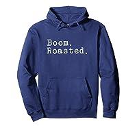 Boom. Roasted. T-shirt Hoodie Navy