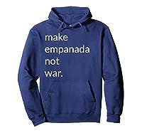 Make Empanada Not War T Shirt Gift For Latino Food Lover Hoodie Navy