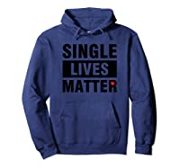 Single Lives Matter Funny Singles Awareness Day T Shirt Hoodie Navy