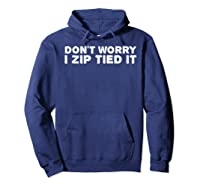 Don't Worry I Zip Tied I Funny Cable Tie Gift Idea Shirts Hoodie Navy
