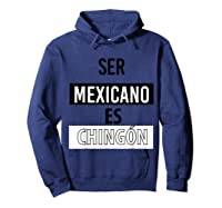 Being Mexican Is Chingon Shirts Hoodie Navy