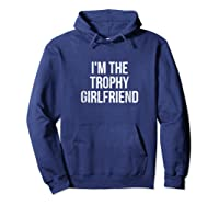 I'm The Trophy Girlfriend Couples Shirts Hoodie Navy